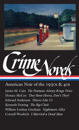 Crime Novels: American Noir of the 1930s & 40s (LOA #94) by