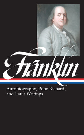 Benjamin Franklin: Autobiography, Poor Richard, and Later Writings (LOA #37b)