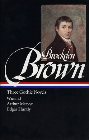 Charles Brockden Brown: Three Gothic Novels (LOA #103)