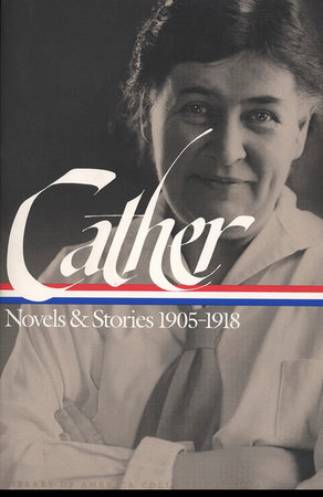 Willa Cather: Novels and Stories 1905-1918 by Willa Cather