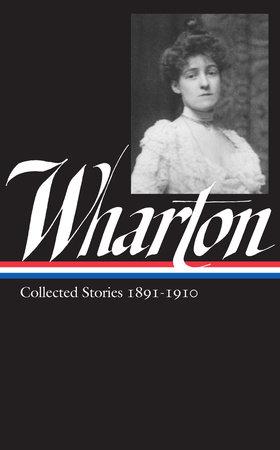 Edith Wharton: Collected Stories Vol 1. 1891-1910 (LOA #121) by Edith Wharton