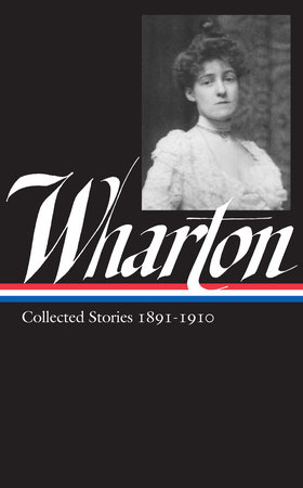 Edith Wharton: Collected Stories Vol 1. 1891-1910 (LOA #121)