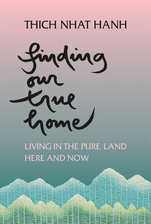 Finding Our True Home by Thich Nhat Hanh