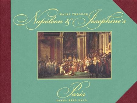 Walks through Napoleon and Josephine's Paris by Diana Reid Haig