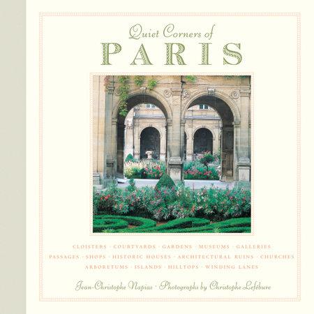 Quiet Corners of Paris by Jean-Christophe Napias