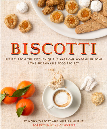 Biscotti: Recipes from the Kitchen of the American Academy in Rome, Rome Sustainable Food Project by Mona Talbott and Mirella Misenti