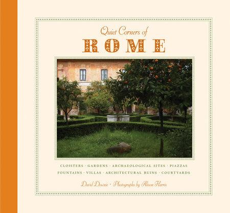 Quiet Corners of Rome by David Downie