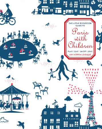 The Little Bookroom Guide to Paris with Children by Kim Horton Levesque