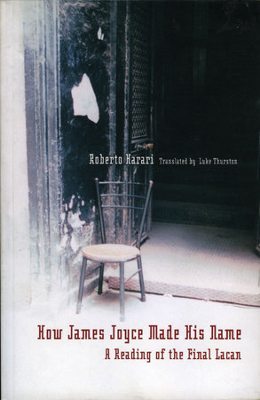 How James Joyce Made His Name: by Roberto Harari