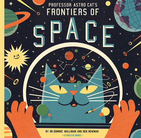 Professor Astro Cat's Frontiers of Space by Dr. Dominic Walliman and Ben Newman