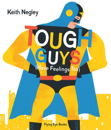 Tough Guys Have Feelings Too by Keith Negley