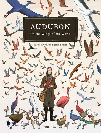Audubon, On The Wings Of The World [Graphic Novel] by Fabien Grolleau