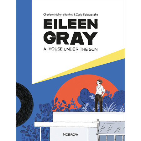 Eileen Gray: A House Under The Sun by Charlotte Malterre-Barthes