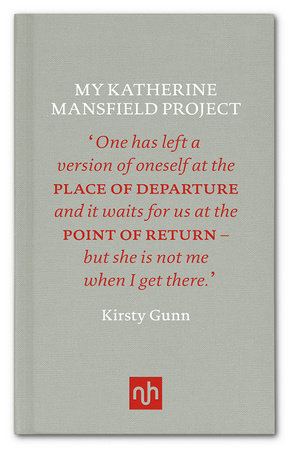 My Katherine Mansfield Project by Kirsty Gunn