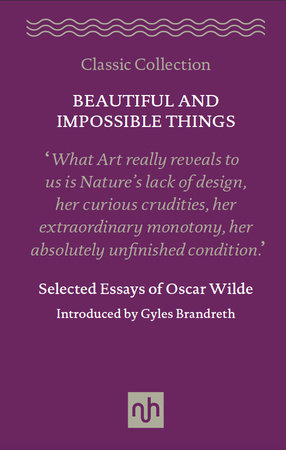 Beautiful and Impossible Things: Selected Essays of Oscar Wilde