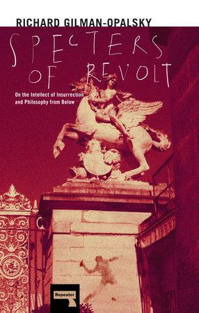 Specters of Revolt by Richard Gilman-Opalsky