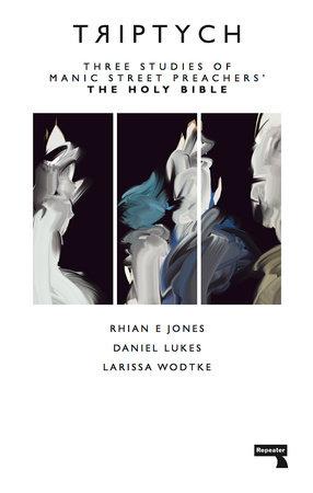 Triptych by Larissa Wodtke, Rhian E. Jones and Daniel Lukes