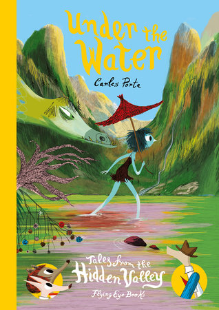 Under the Water: Tales from the Hidden Valley by Carles Porta