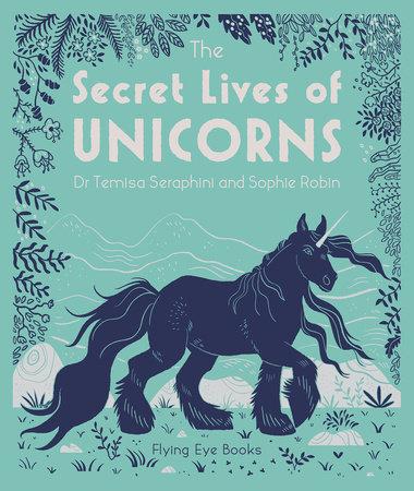 The Secret Lives of Unicorns by Dr. Temisa Seraphini