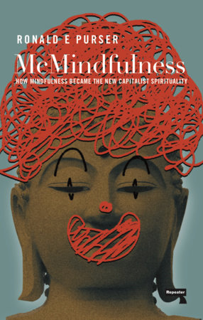 McMindfulness by Ronald Purser: 9781912248315 | PenguinRandomHouse.com:  Books