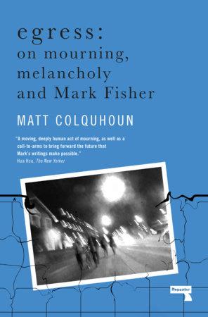 Egress by Matt Colquhoun: 9781912248872 | PenguinRandomHouse.com: Books