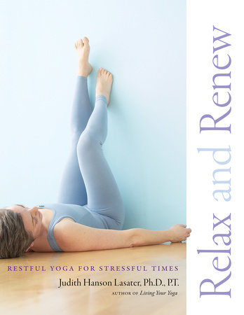 Relax and Renew by Judith Hanson Lasater