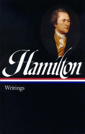 Alexander Hamilton: Writings (LOA #129) by Alexander Hamilton