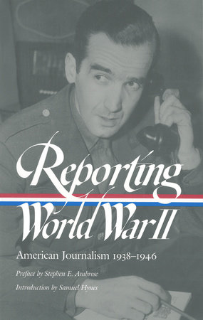 Reporting World War II: American Journalism 1938-1946