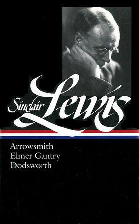 Sinclair Lewis: Arrowsmith, Elmer Gantry