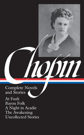 Kate Chopin: Complete Novels and Stories (LOA #136)