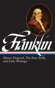 Benjamin Franklin: Silence Dogood, The Busy-Body, and Early Writings (LOA #37a)