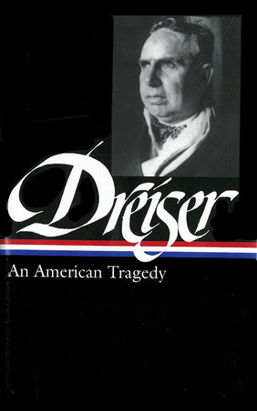 Theodore Dreiser: An American Tragedy (LOA #140) by Theodore Dreiser and Thomas P. Riggio