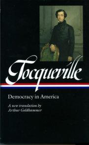 Alexis de Tocqueville: Democracy in America (LOA #147)