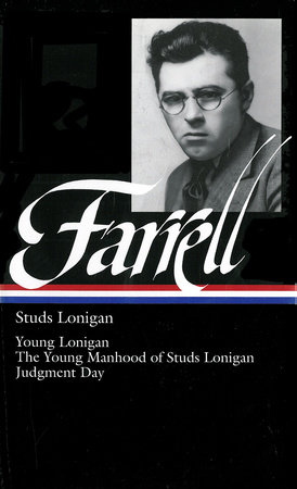 James T. Farrell: Studs Lonigan: A Trilogy: Young Lonigan / The Young Manhood of Studs Lonigan / Judgment Day
