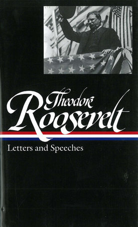 Theodore Roosevelt: Letters and Speeches