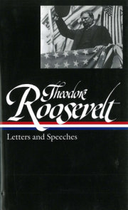 Theodore Roosevelt: Letters and Speeches (LOA #154)