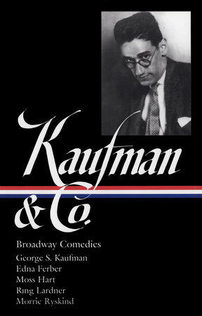 George S. Kaufman & Co.: Broadway Comedies (LOA #152)