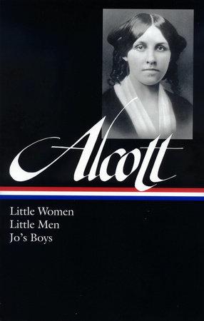 Louisa May Alcott: Little Women, Little Men, Jo's Boys (LOA #156) by Louisa May Alcott