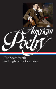 American Poetry: The Seventeenth and Eighteenth Centuries (LOA #178)