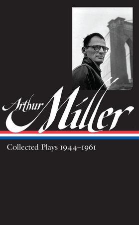 Arthur Miller: Collected Plays Vol. 1 1944-1961 (LOA #163) by Arthur Miller