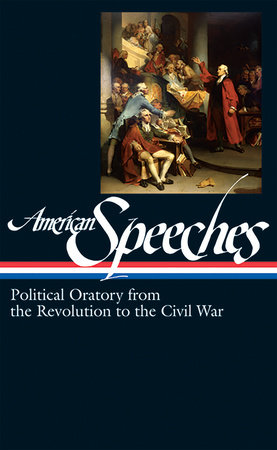 American Speeches: Political Oratory from the Revolution to the Civil War