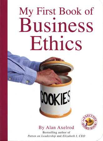 My First Book of Business Ethics by Alan Axelrod, Ph.D.