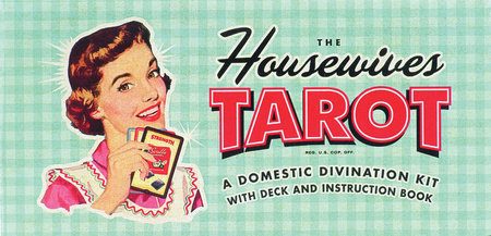 The Housewives Tarot by Paul Kepple and Jude Buffum