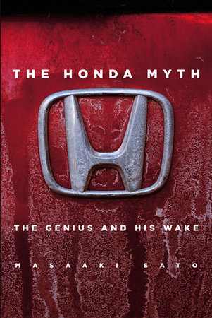 The Honda Myth: The Genius and His Wake by Masaaki Sato