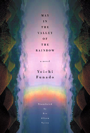 May In The Valley Of The Rainbow by Yoichi Funado