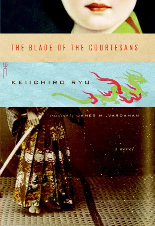 The Blade of the Courtesans by Keiichiro Ryu
