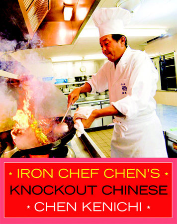 Iron Chef Chen's Knockout Chinese by Chen Kenichi