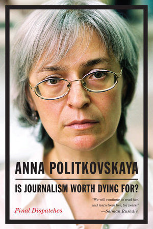 Is Journalism Worth Dying For? by Anna Politkovskaya