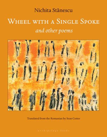 Wheel With a Single Spoke by Nichita Stanescu