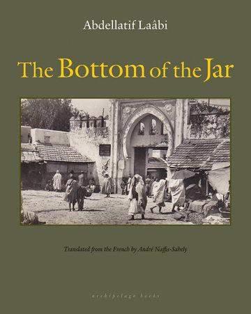 The Bottom of the Jar by Abdellatif Laabi